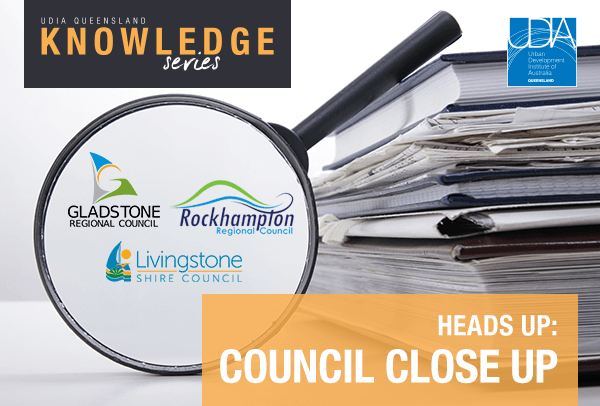 UDIA QLD Knowledge Series: Heads Up Central Queensland - Council close up now!
