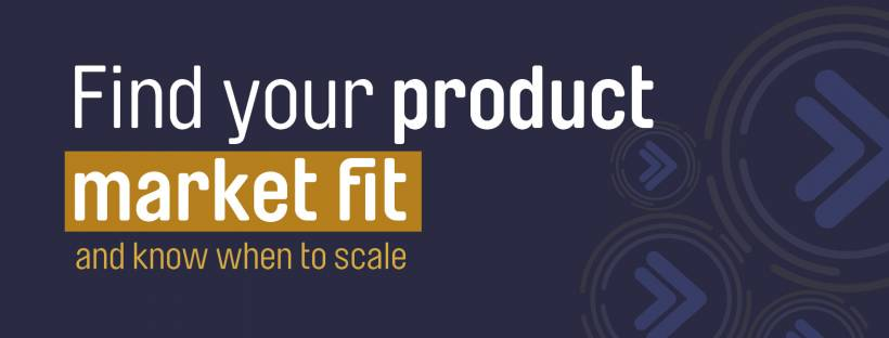 How to get product market fit and when to scale